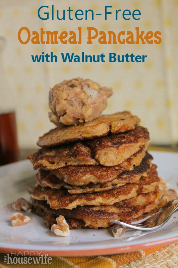 Gluten-Free Oatmeal Pancakes with Walnut Butter at The Happy Housewife