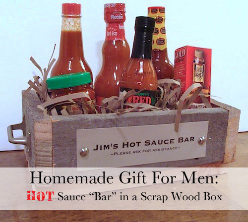Hot sauce bar homemade christmas gifts the happy for Easy gifts for men