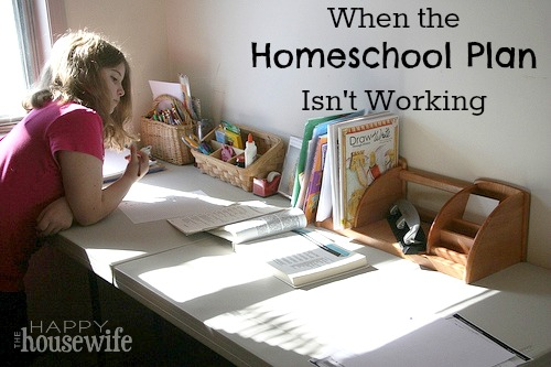 When the Homeschool Plan Isn't Working | The Happy Housewife