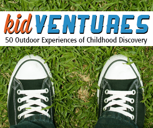 KidVentures 300x250 KidVentures: 50 Outdoor Experiences of Wonder, Discovery, & Childhood Memories eBook
