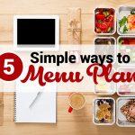 5 Simple ways to menu plan