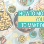 How to Motivate Yourself to Make Dinner
