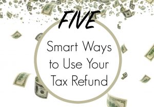Five Smart Ways To Use Your Tax Refund The Happy