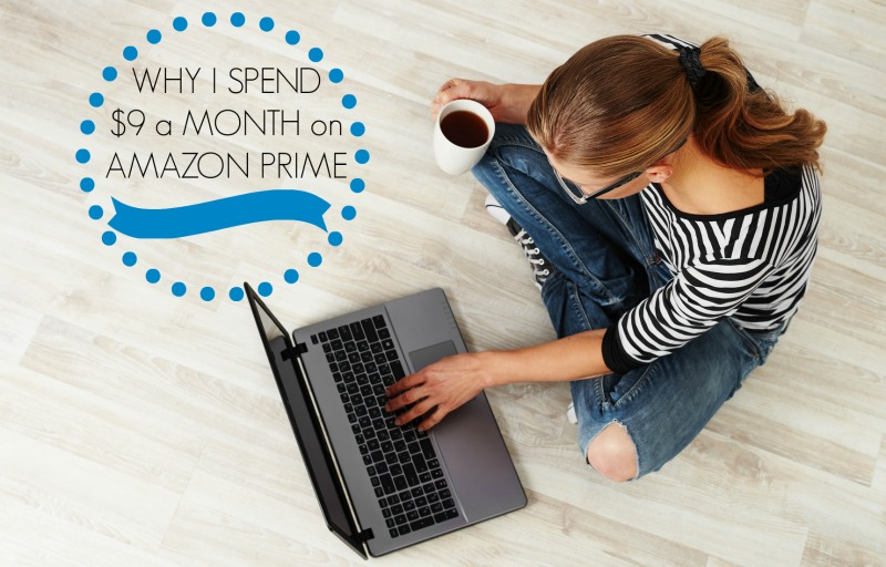 Why I Spend $9 a Month on Amazon Prime