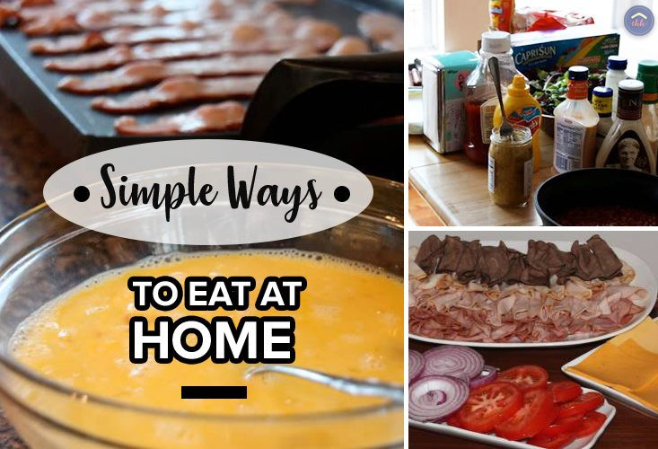 Simple ways to eat at home.