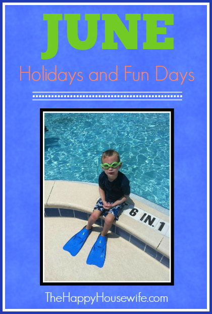 Whether you're throwing end-of-the-year homeschool parties or hitting the pool set aside some quality time to enjoy a few June holidays and fun days.