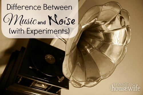 Difference Between Music and Noise (with Experiments) | The Happy Housewife