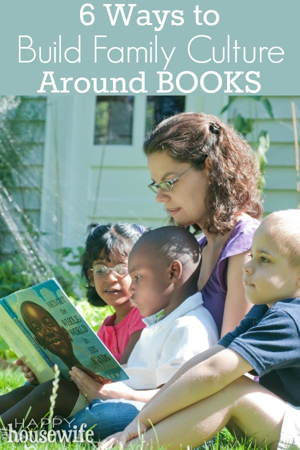It doesn't have to be complicated to make reading a natural part of your family's life. Here are six ways to build your family's culture around books.